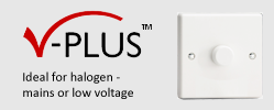 V-Plus Dimmer Series - Ideal for halogen loads